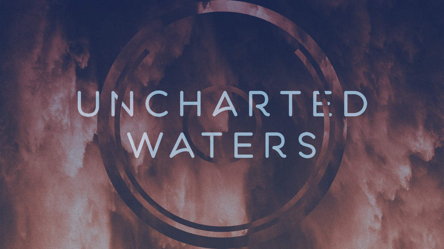 Uncharted Waters: Three keys to Biblical decision making - 6/27/20
